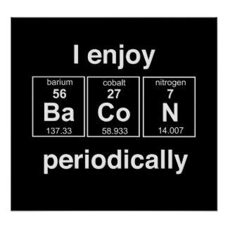 i_enjoy_bacon_periodically_poster-r9ab7676cd3044b779b5183fdb5b68e5a_z23vj_8byvr_324